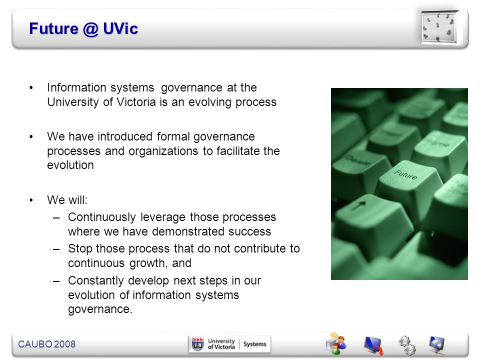 Future @ UVic Information systems governance at the University of Victoria is an evolving process.