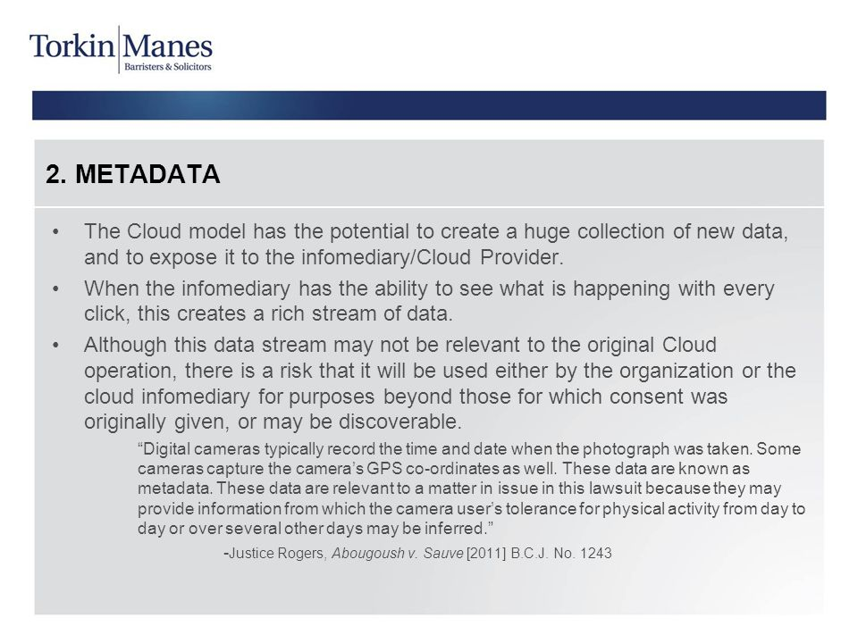 2. METADATA The Cloud model has the potential to create a huge collection of new data, and to expose it to the infomediary/Cloud Provider.