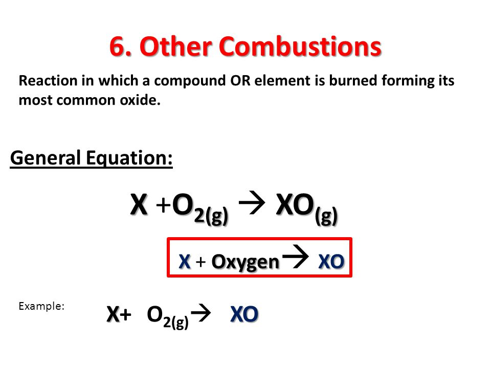 X +O2(g)  XO(g) 6. Other Combustions X+ O2(g) XO General Equation:
