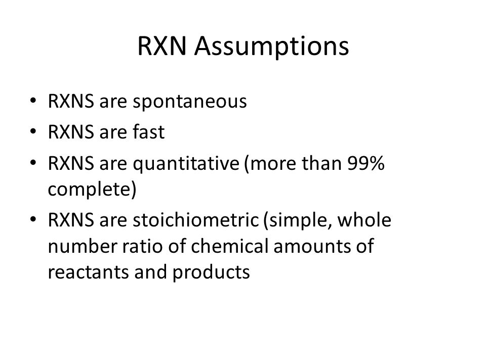 RXN Assumptions RXNS are spontaneous RXNS are fast