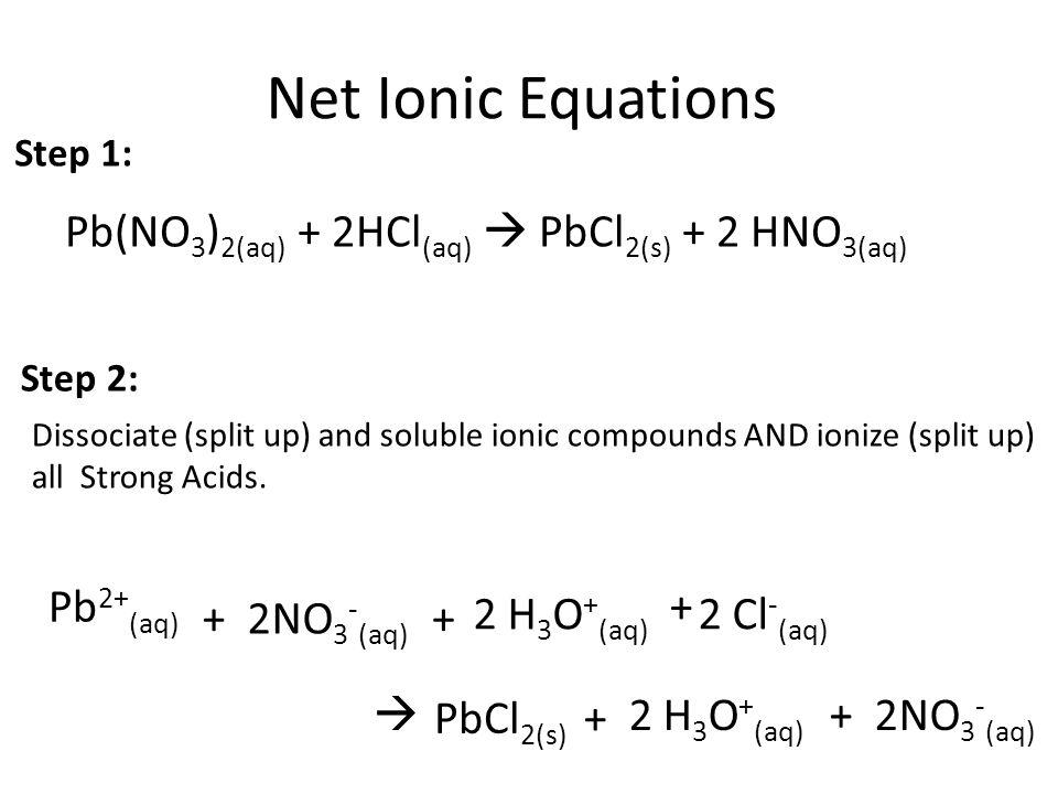 Net Ionic Equations Pb(NO3)2(aq) + 2HCl(aq)  PbCl2(s) + 2 HNO3(aq)