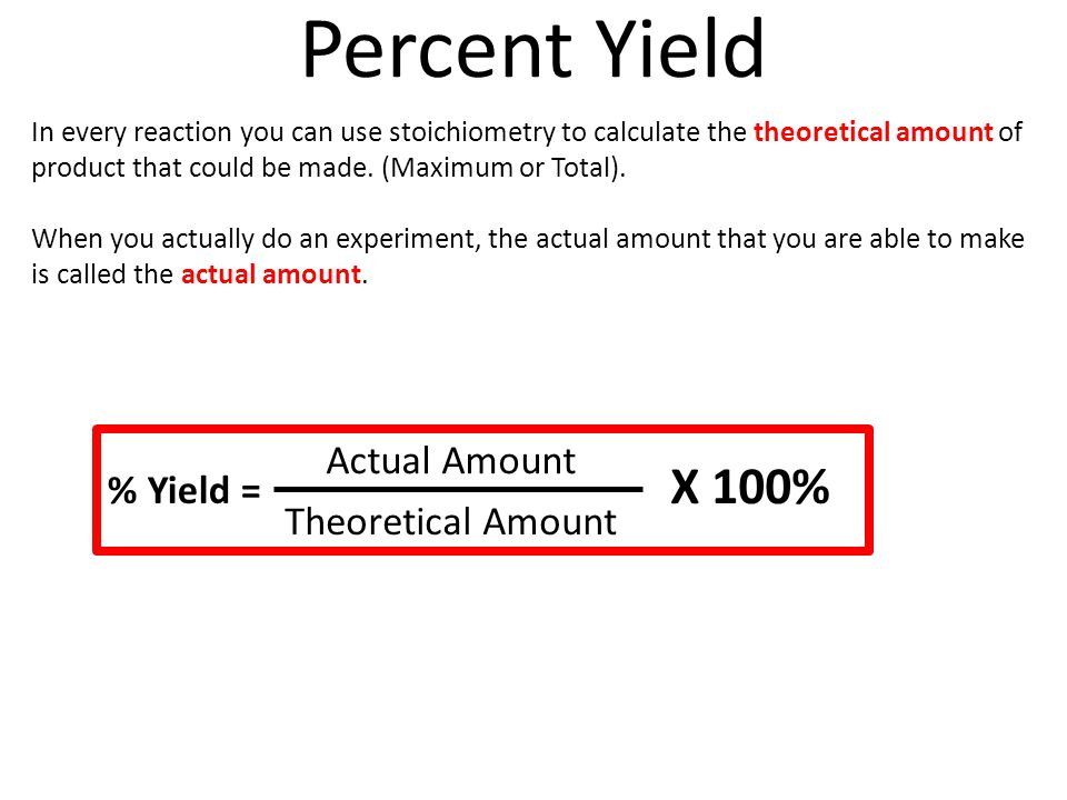 Percent Yield X 100% Actual Amount % Yield = Theoretical Amount