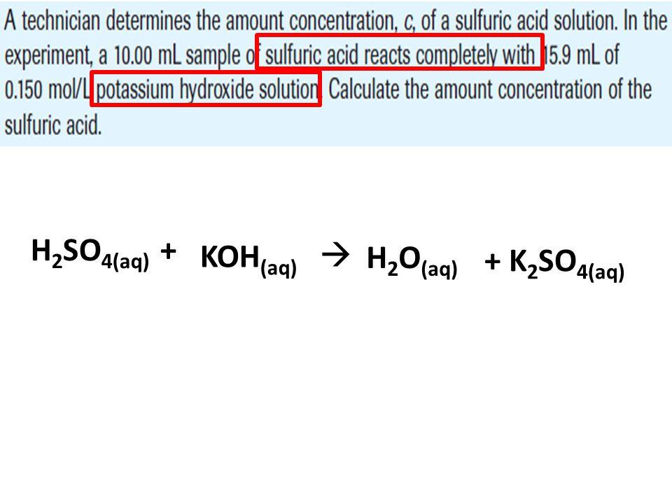 H2SO4(aq) + KOH(aq)  H2O(aq) + K2SO4(aq)