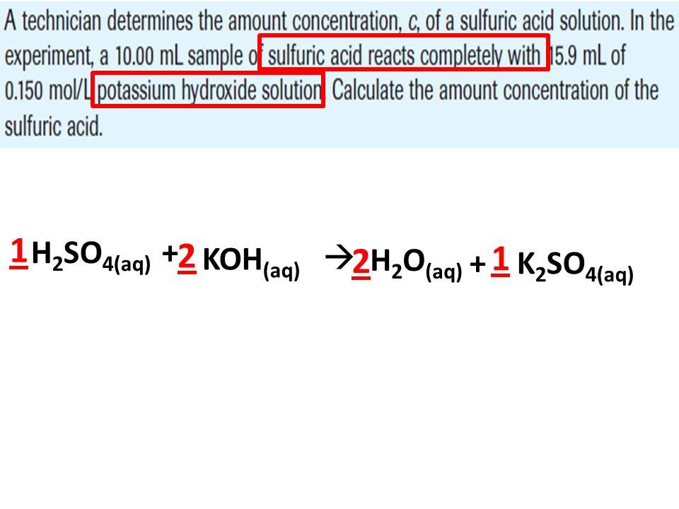 1 H2SO4(aq) + 2 KOH(aq)  2 1 H2O(aq) + K2SO4(aq)