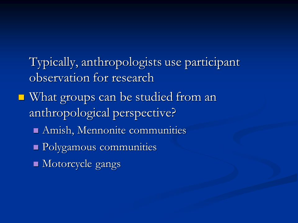 Typically, anthropologists use participant observation for research