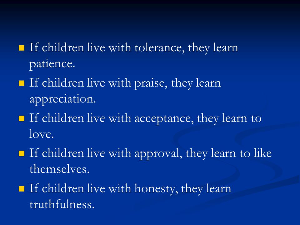 If children live with tolerance, they learn patience.