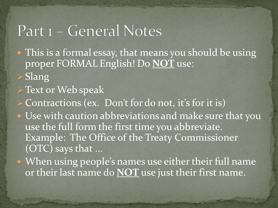 Part 1 – General Notes This is a formal essay, that means you should be using proper FORMAL English! Do NOT use: