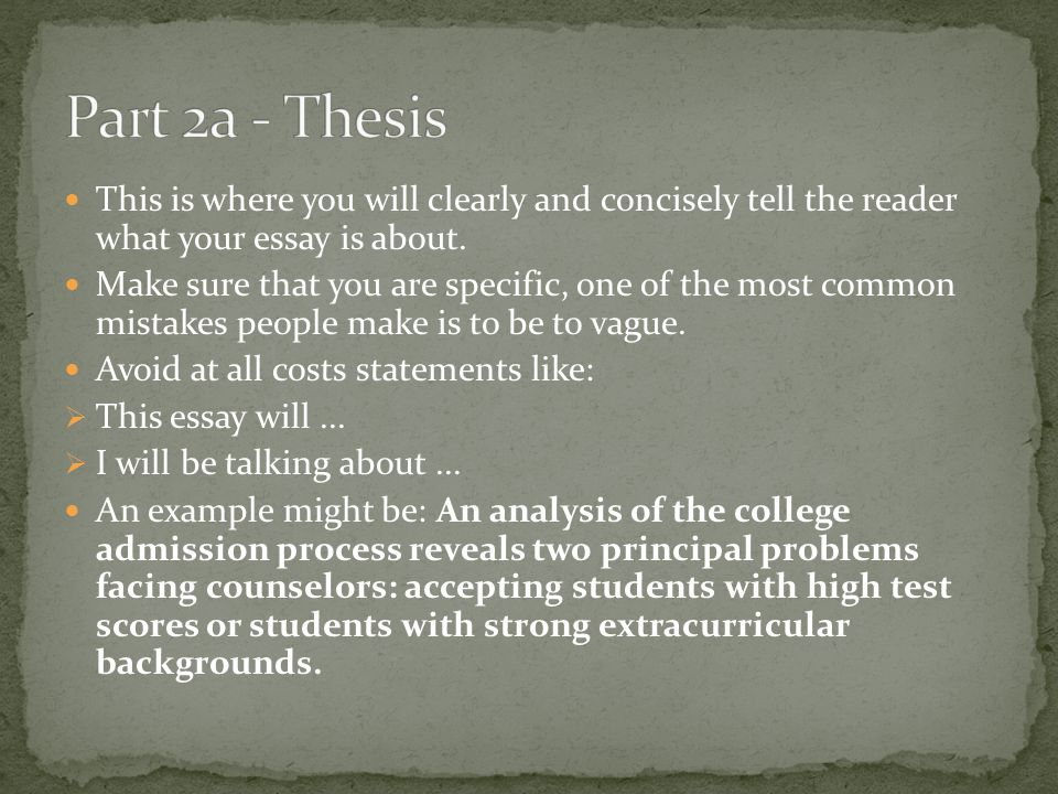 Part 2a - Thesis This is where you will clearly and concisely tell the reader what your essay is about.