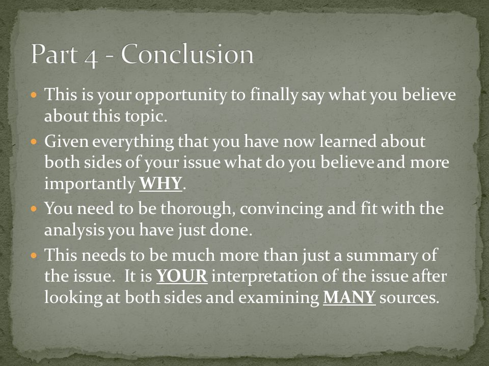 Part 4 - Conclusion This is your opportunity to finally say what you believe about this topic.