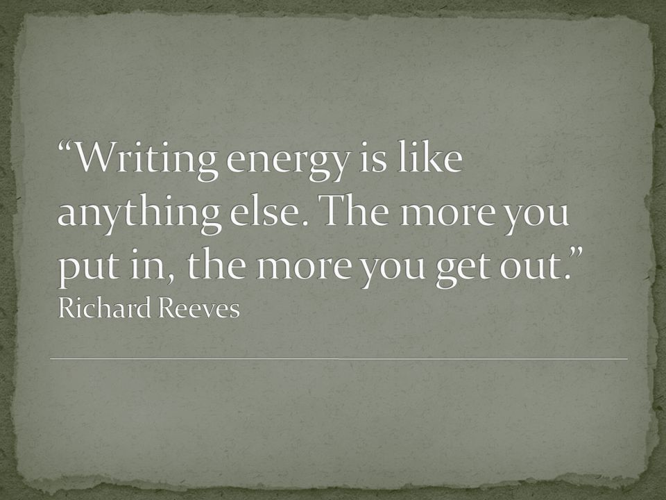 Writing energy is like anything else