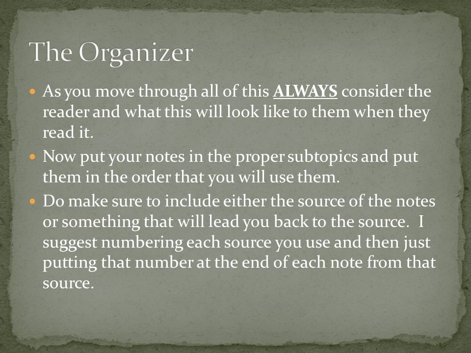 The Organizer As you move through all of this ALWAYS consider the reader and what this will look like to them when they read it.