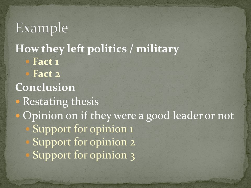 Example How they left politics / military Conclusion Restating thesis