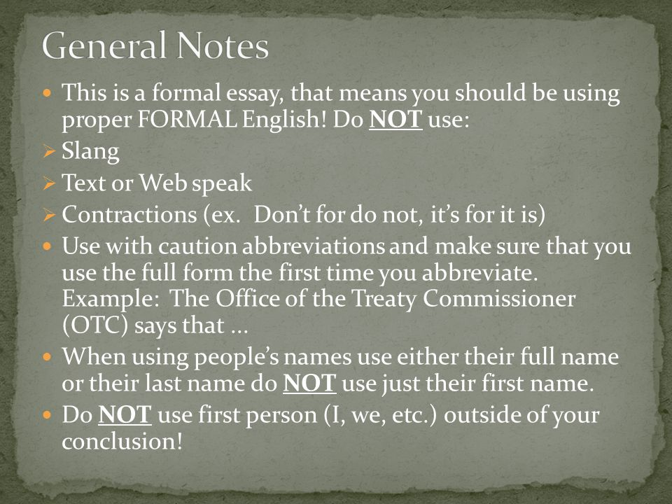 General Notes This is a formal essay, that means you should be using proper FORMAL English! Do NOT use: