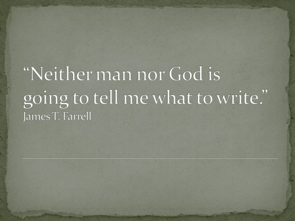 Neither man nor God is going to tell me what to write. James T