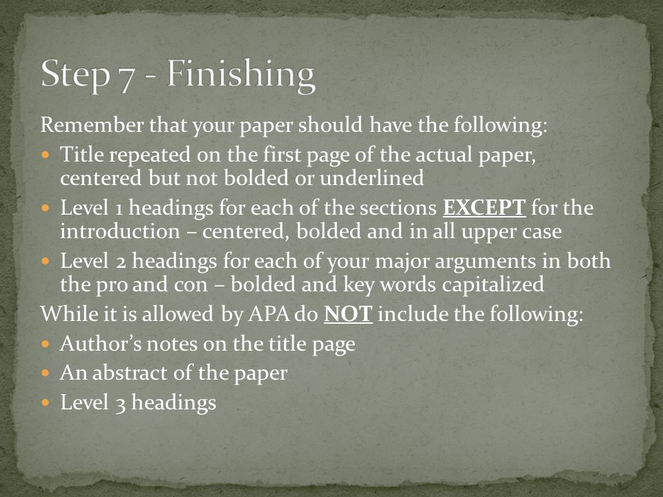 Step 7 - Finishing Remember that your paper should have the following: