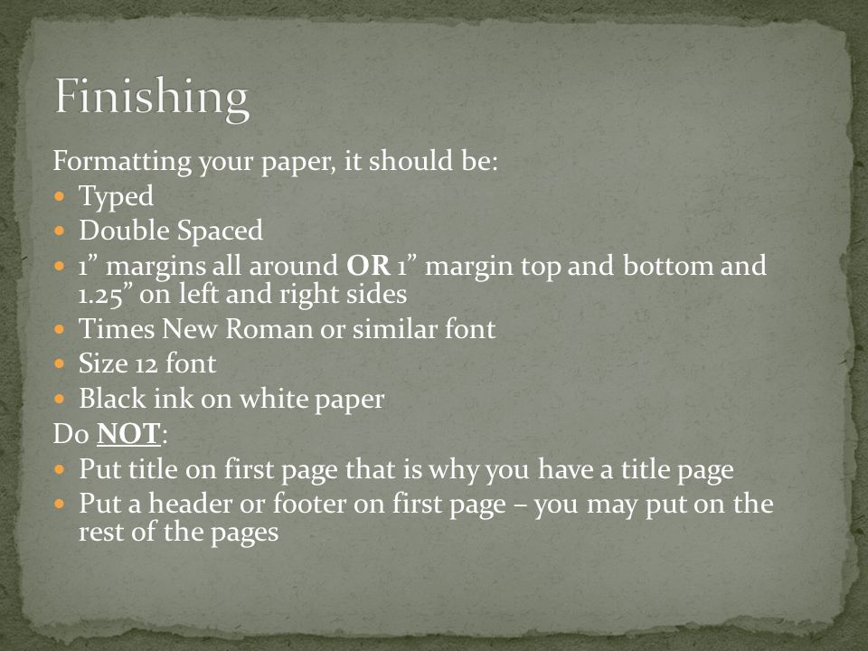 Finishing Formatting your paper, it should be: Typed Double Spaced