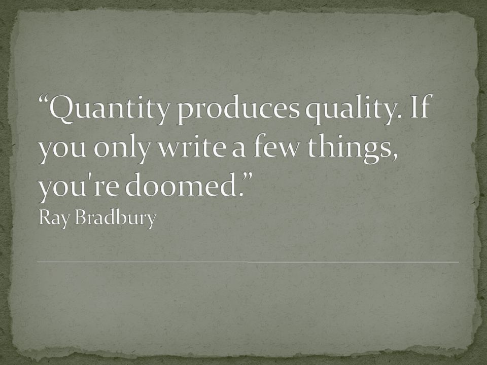 Quantity produces quality