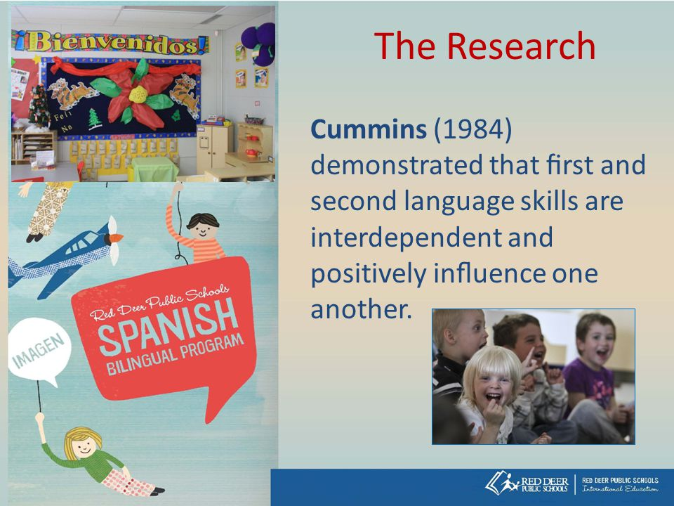 The Research Cummins (1984) demonstrated that first and second language skills are interdependent and positively influence one another.