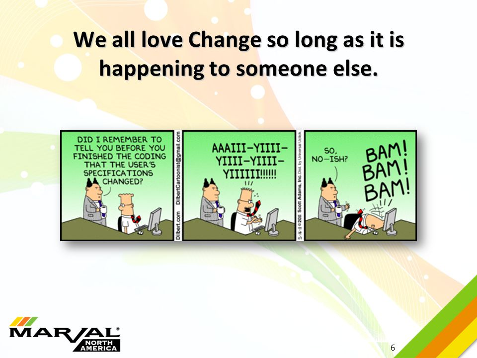 We all love Change so long as it is happening to someone else.