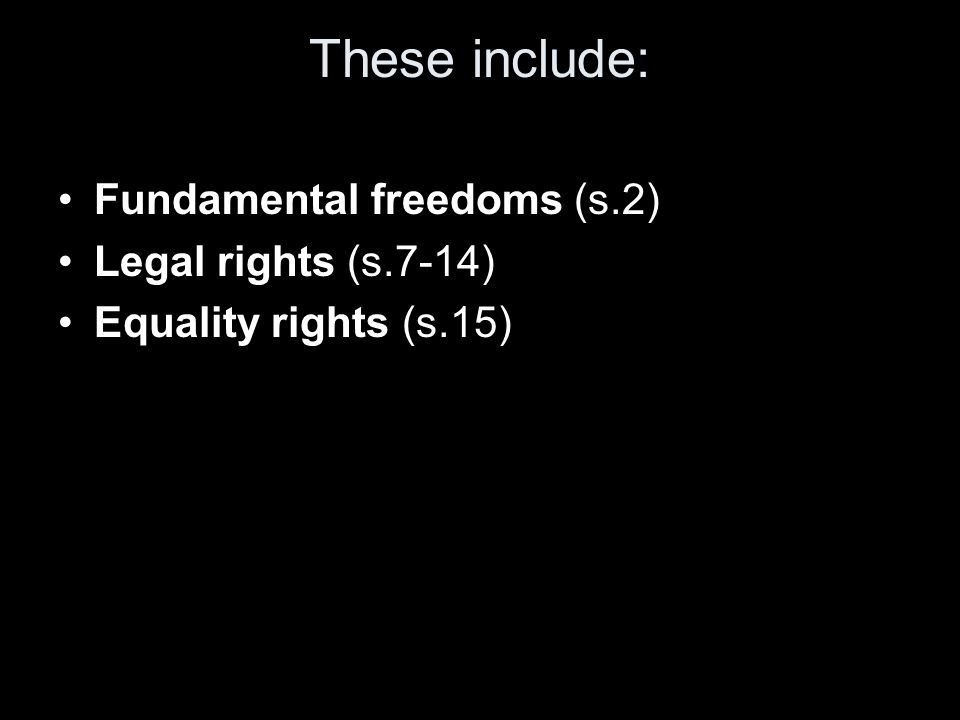 These include: Fundamental freedoms (s.2) Legal rights (s.7-14)