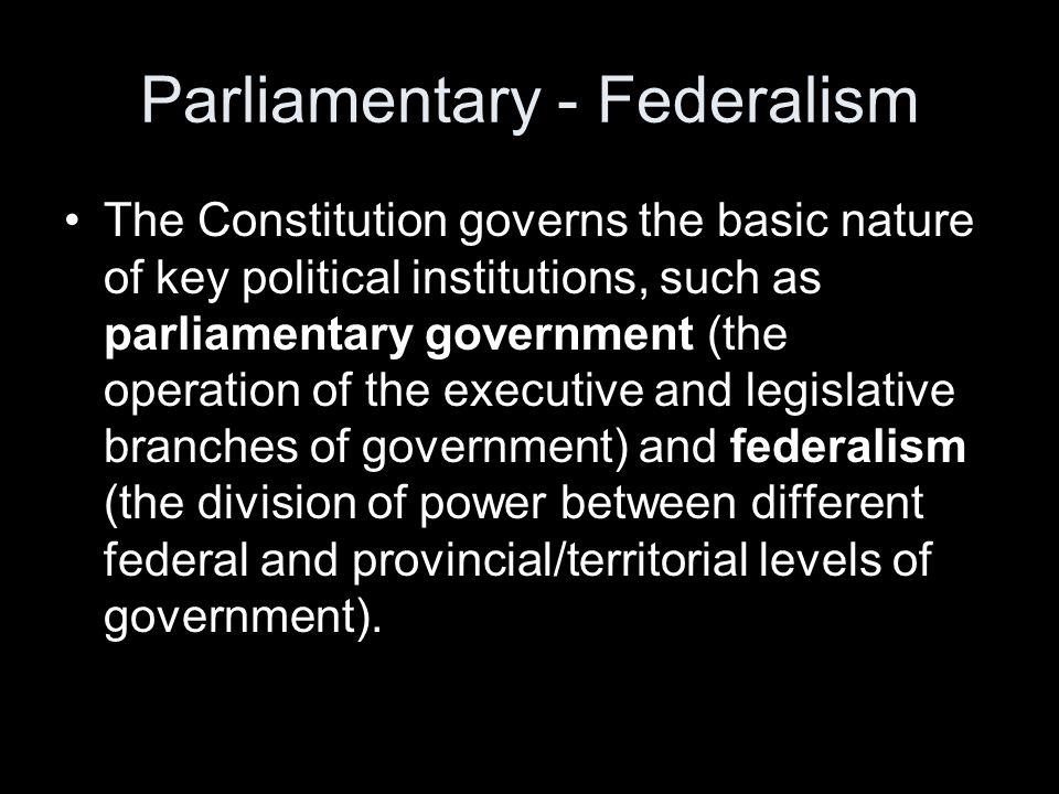 Parliamentary - Federalism