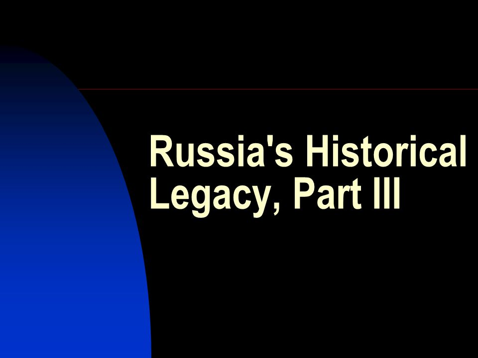 Russia s Historical Legacy, Part III