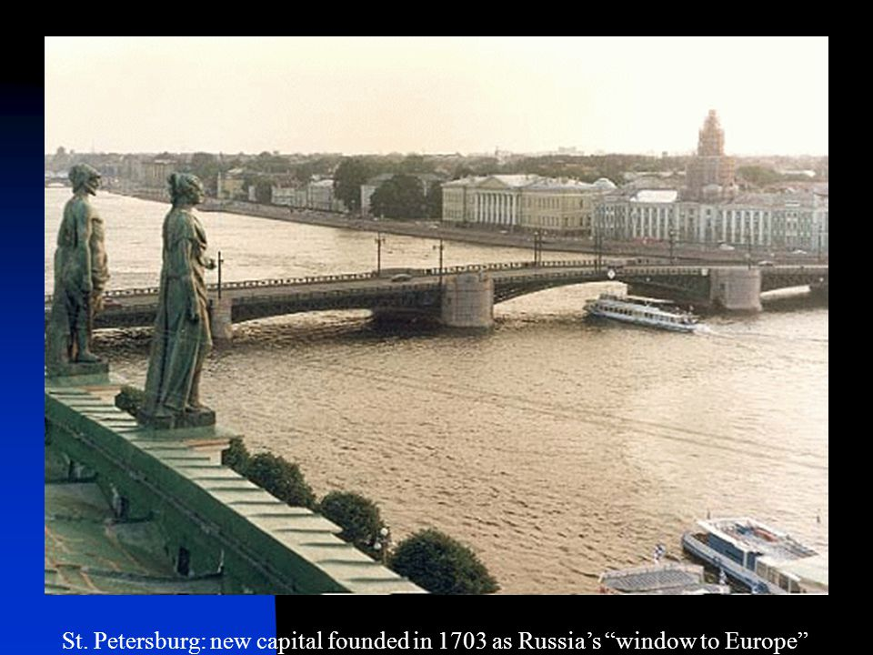 St. Petersburg: new capital founded in 1703 as Russia's window to Europe