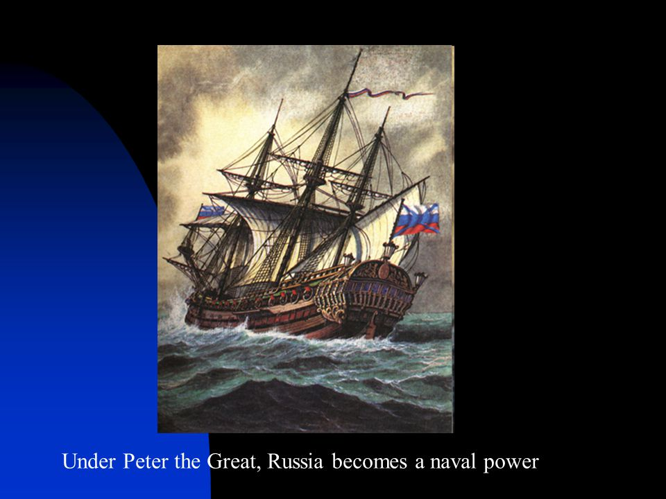 Under Peter the Great, Russia becomes a naval power