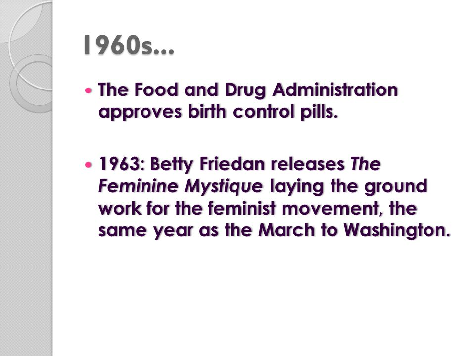 1960s... The Food and Drug Administration approves birth control pills.