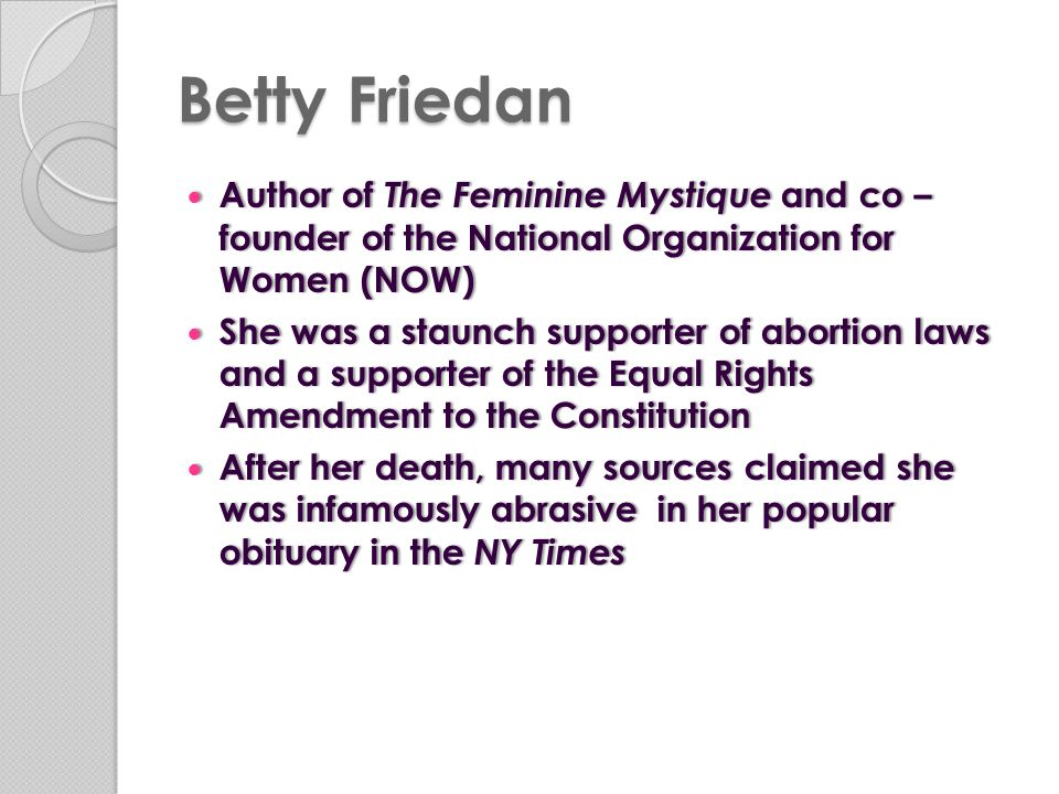 Betty Friedan Author of The Feminine Mystique and co – founder of the National Organization for Women (NOW)