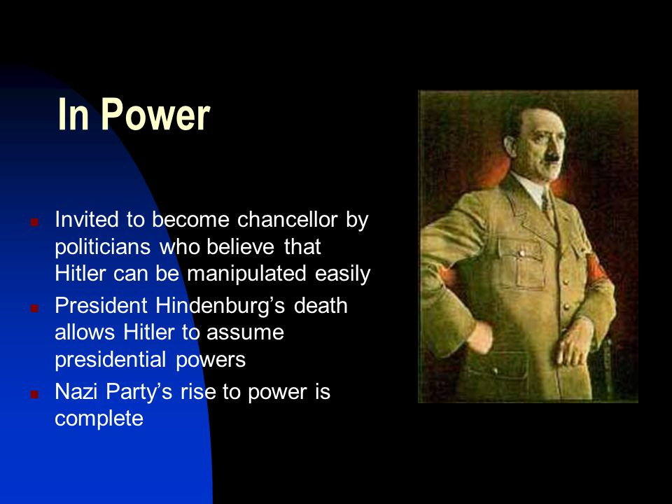In Power Invited to become chancellor by politicians who believe that Hitler can be manipulated easily.