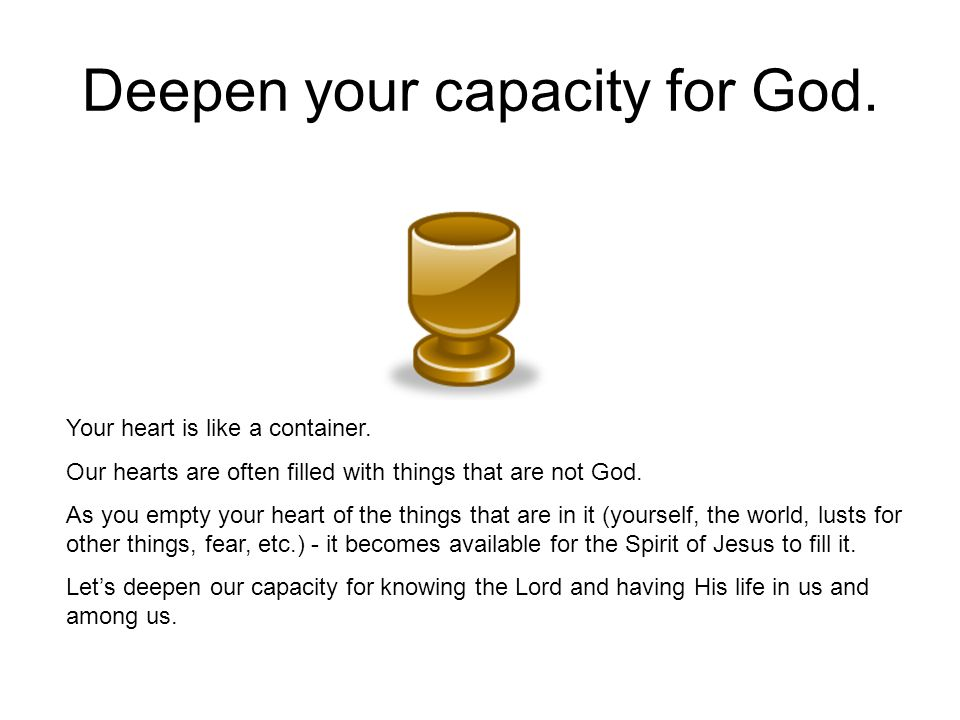 Deepen your capacity for God.