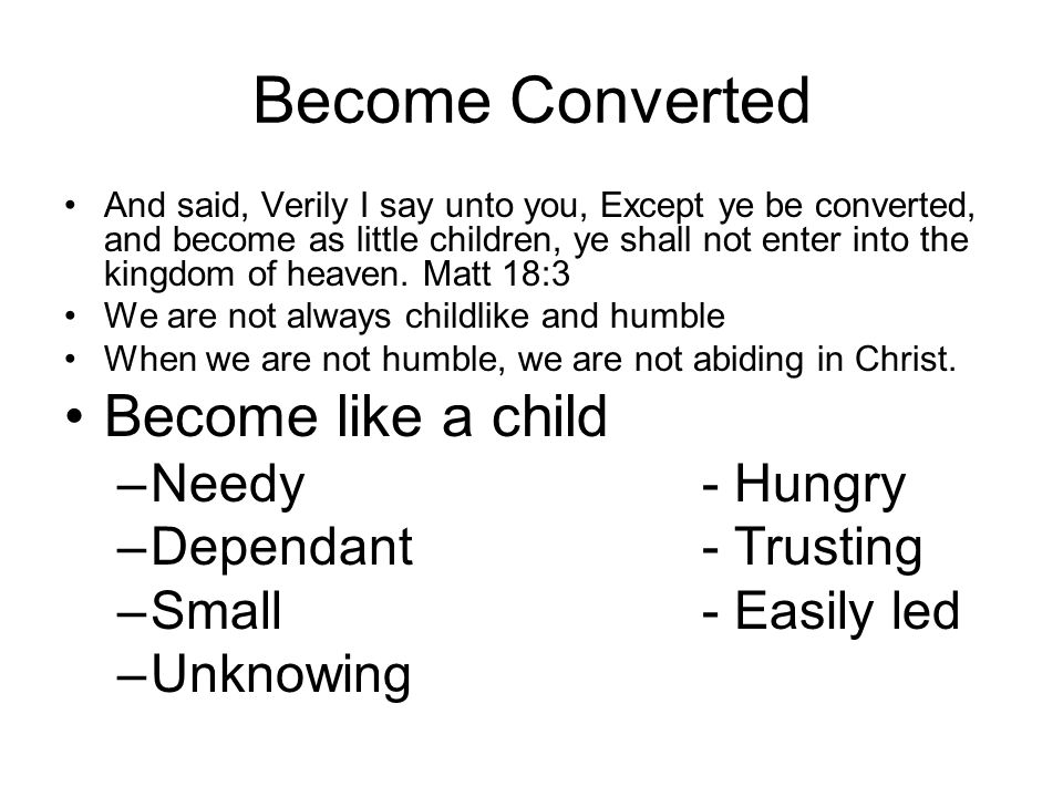 Become Converted Become like a child Needy - Hungry