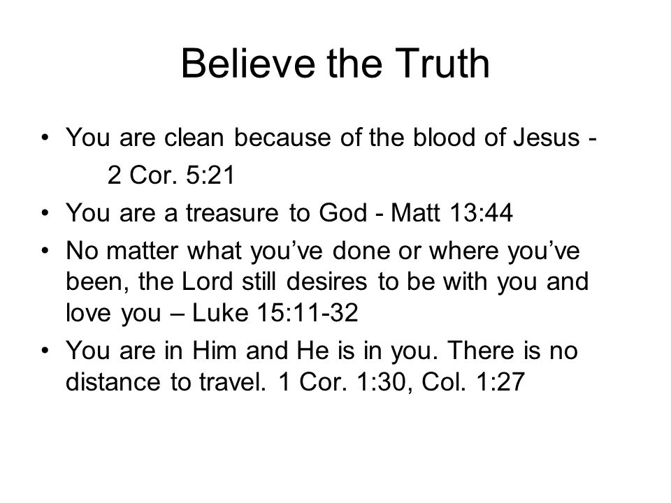 Believe the Truth You are clean because of the blood of Jesus -