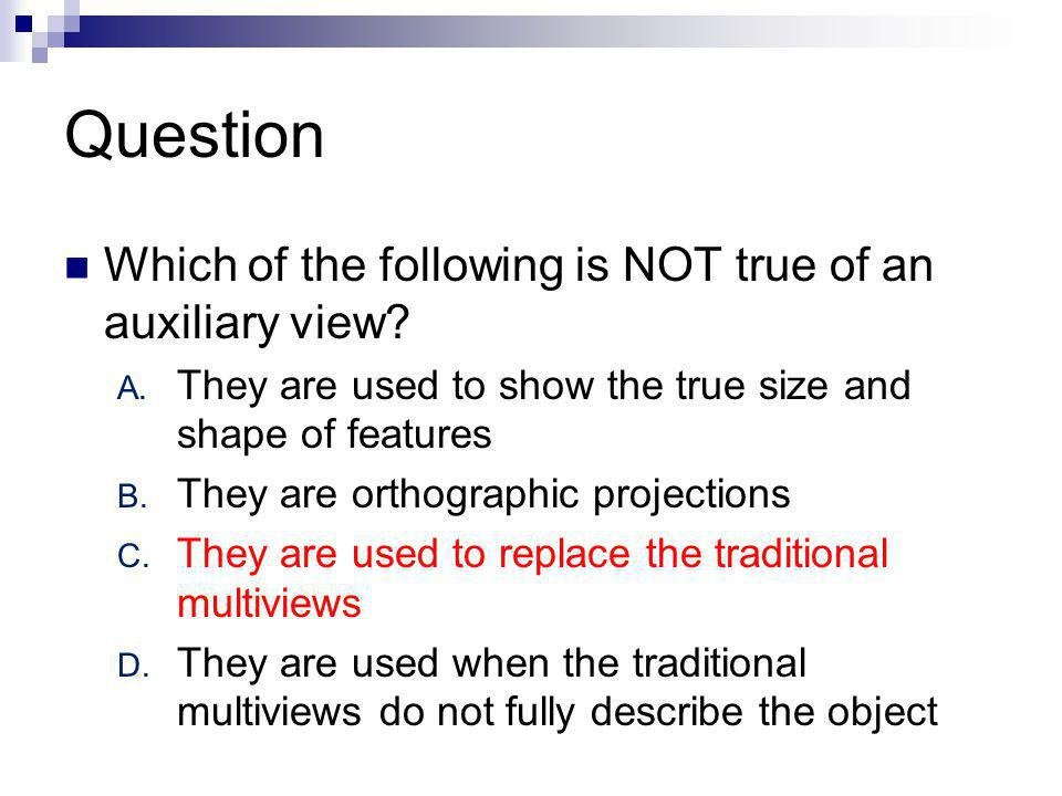 Question Which of the following is NOT true of an auxiliary view