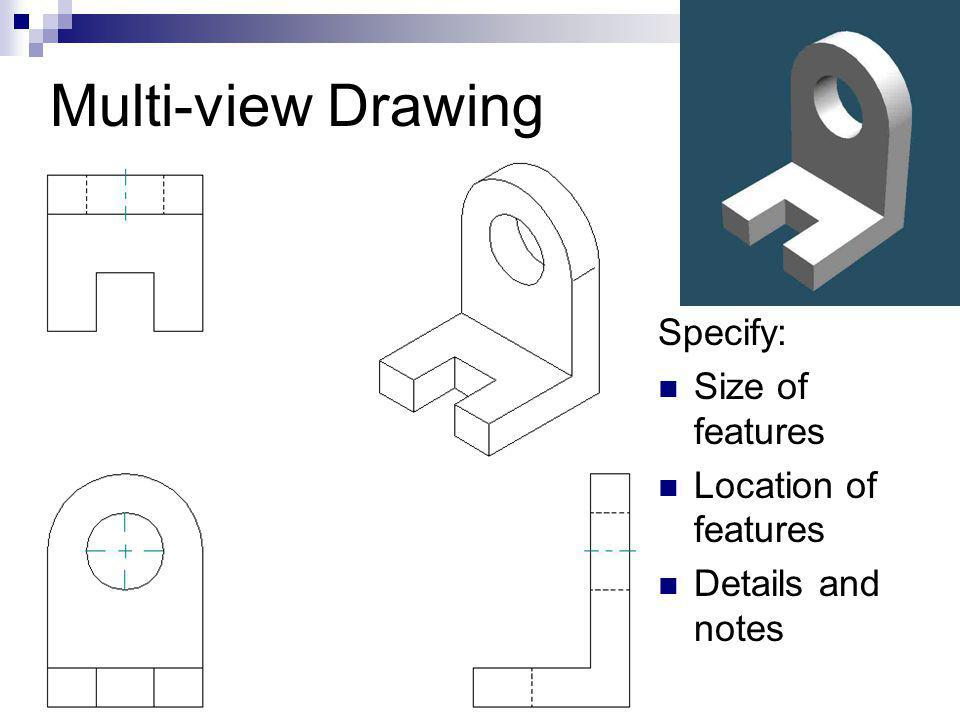 Multi-view Drawing Specify: Size of features Location of features