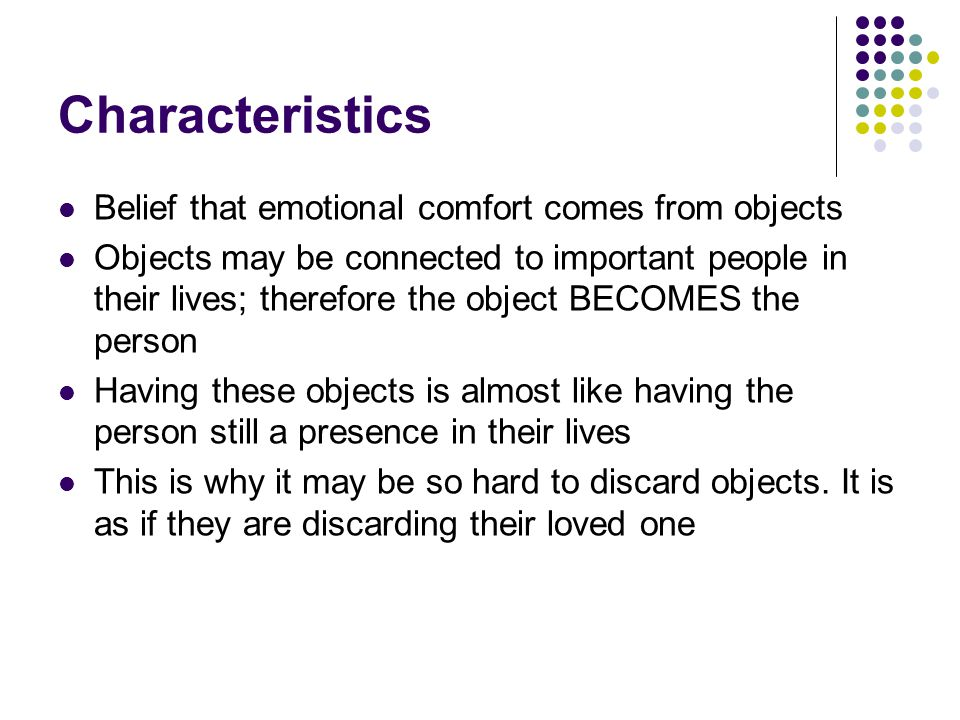 Characteristics Belief that emotional comfort comes from objects