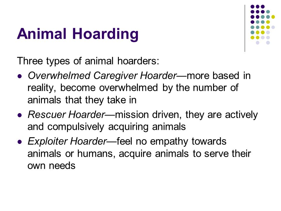 Animal Hoarding Three types of animal hoarders: