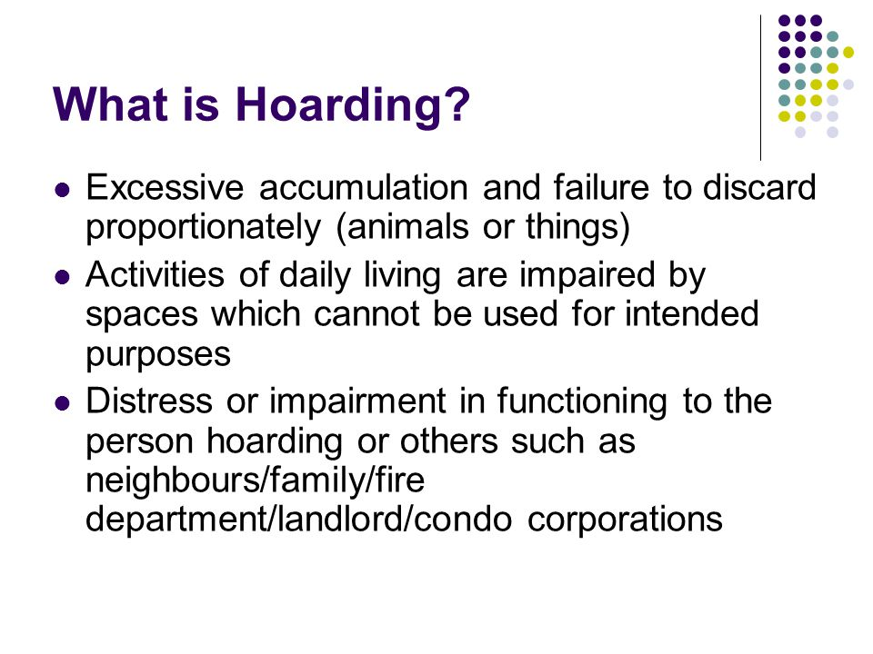 What is Hoarding Excessive accumulation and failure to discard proportionately (animals or things)
