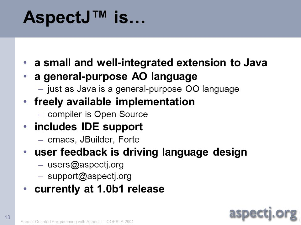 AspectJ™ is… a small and well-integrated extension to Java