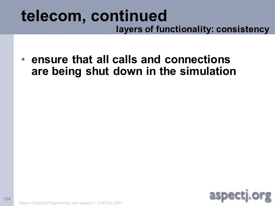 telecom, continued layers of functionality: consistency. ensure that all calls and connections are being shut down in the simulation.
