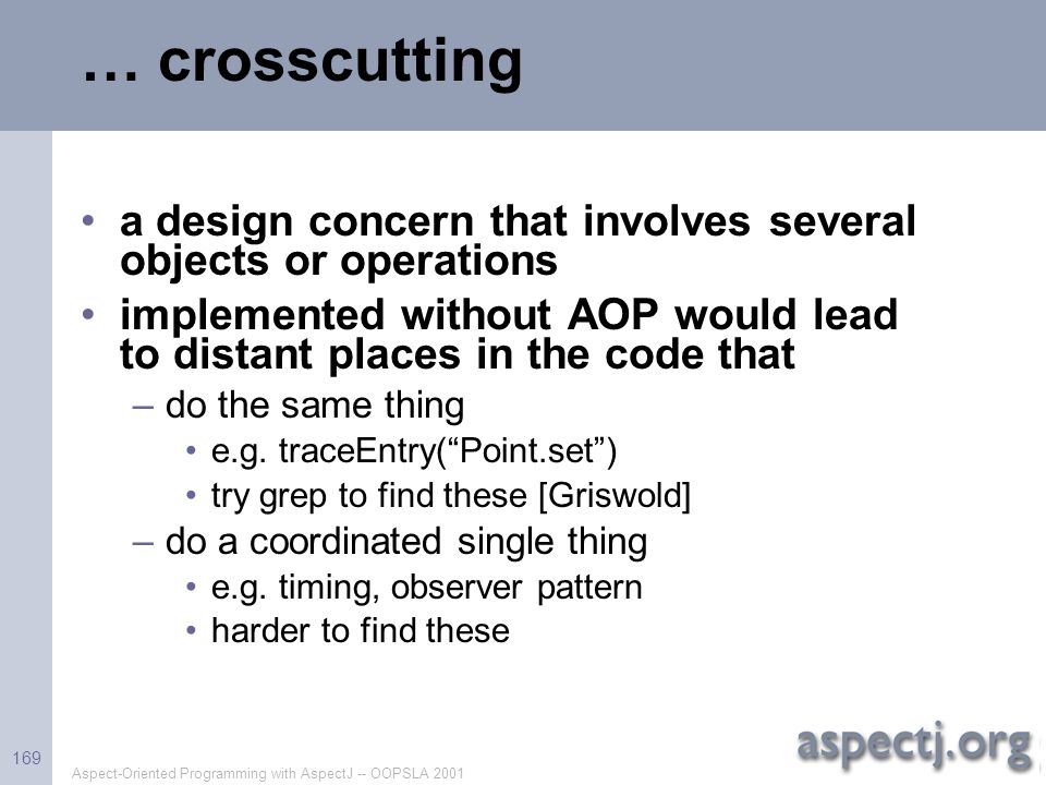 … crosscutting a design concern that involves several objects or operations. implemented without AOP would lead to distant places in the code that.
