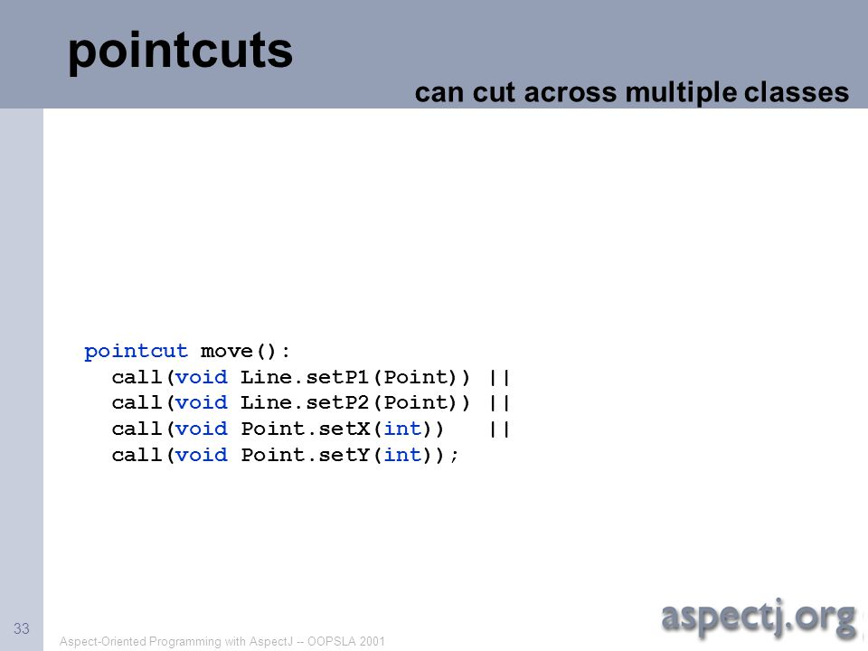 pointcuts can cut across multiple classes pointcut move():