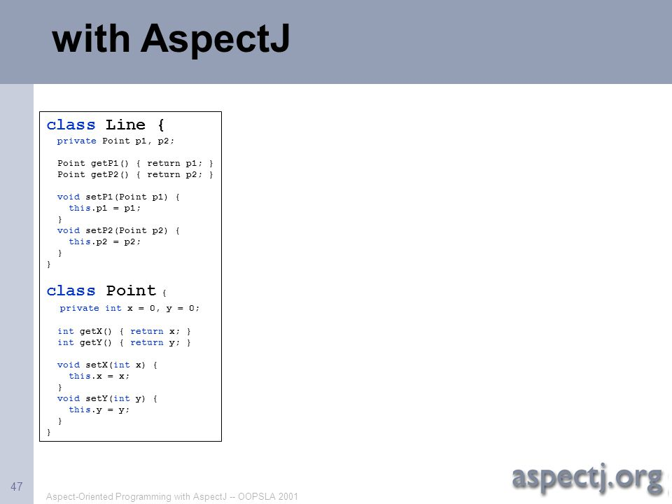 with AspectJ class Line { class Point { private int x = 0, y = 0;