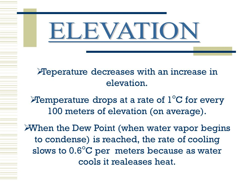 Teperature decreases with an increase in elevation.