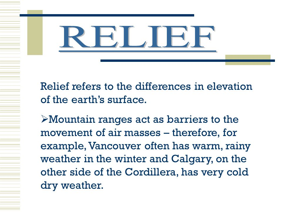 RELIEF Relief refers to the differences in elevation of the earth's surface.