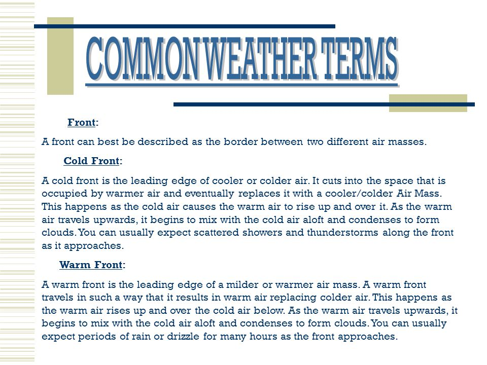 COMMON WEATHER TERMS Front: A front can best be described as the border between two different air masses.