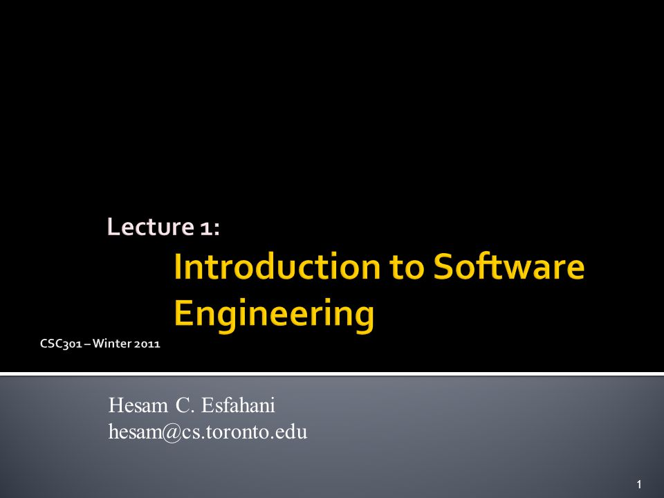 Lecture 1: Introduction to Software Engineering CSC301 – Winter 2011