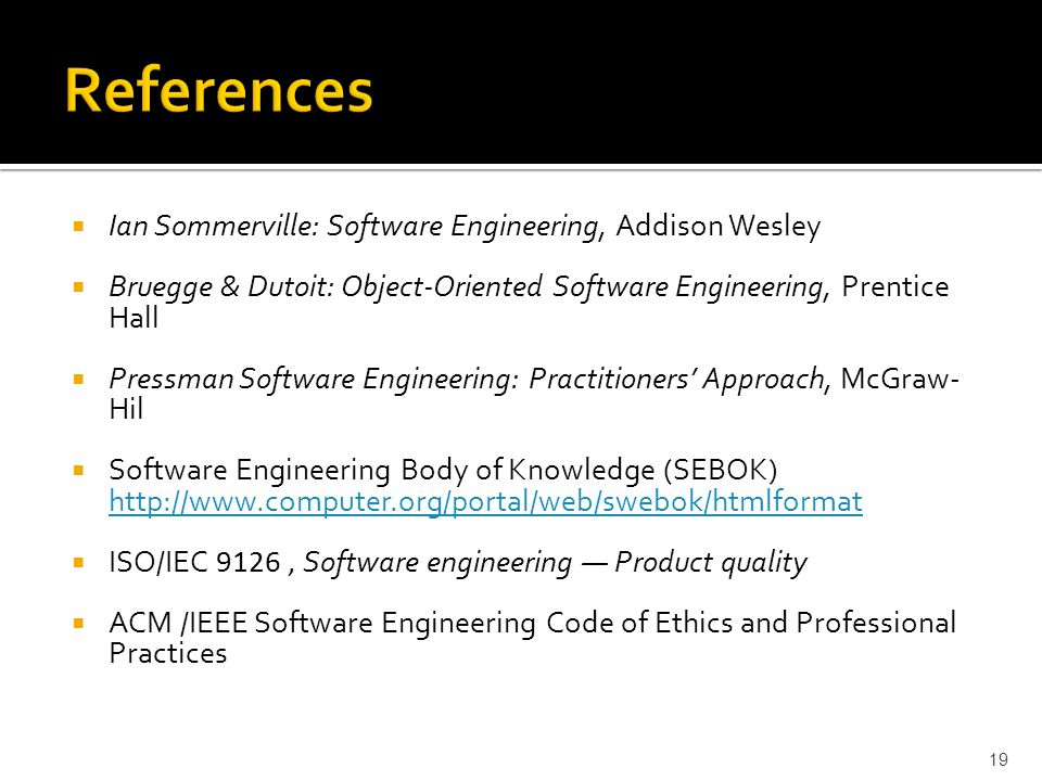References Ian Sommerville: Software Engineering, Addison Wesley