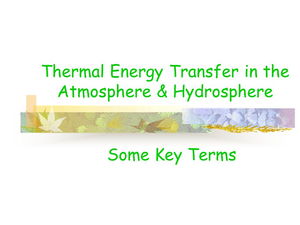 Thermal Energy Transfer in the Atmosphere & Hydrosphere